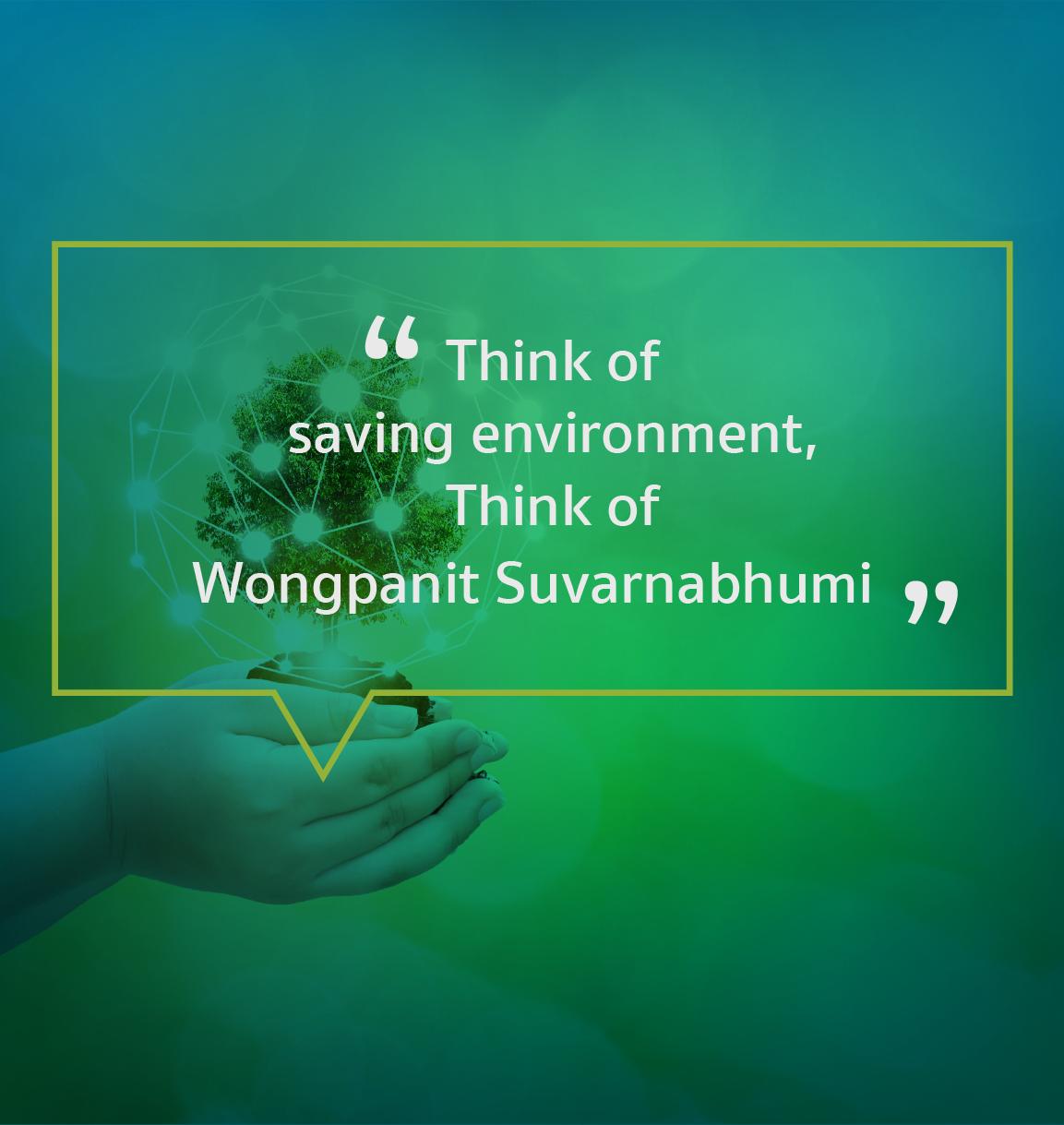 Think of saving environment, Think of Wongpanit Suvarnabhumi